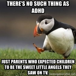Unpopular Opinion Puffin - there's no such thing as adhd just parents who expected children to be the sweet little angels they saw on tv.