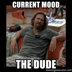The Dude - Current Mood The Dude