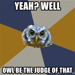Art Newbie Owl - Yeah? Well Owl be the judge of that