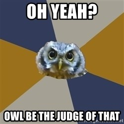 Art Newbie Owl - Oh yeah? Owl be the judge of that