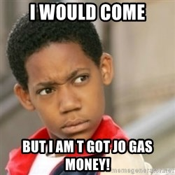 bivaloe - I would come But I am t got jo gas money!