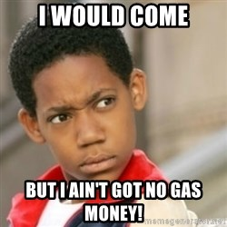 bivaloe - I would come But I ain't got no gas money!