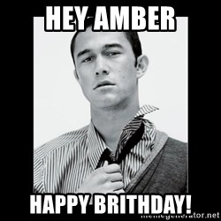 Hey Girl (Joseph Gordon-Levitt) - Hey Amber Happy Brithday!