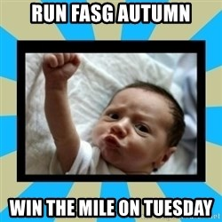 Stay Strong Baby - RUN FASG AUTUMN WIN THE MILE ON TUESDAY