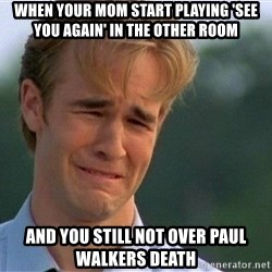 Crying Man - When your mom start playing 'see you again' in the other room And you still not over Paul walkers death