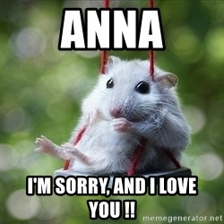 Sorry I'm not Sorry - Anna I'm sorry, and I love you !!