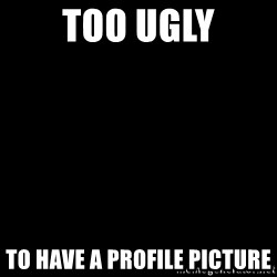 Blank Black - Too UGLY to have a profile picture