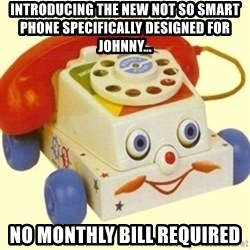 Sinister Phone - introducing the new not so smart phone specifically designed for Johnny... no monthly bill required