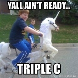 unicorn - Yall ain't ready... Triple C