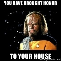 Worf - You Have Brought HONOR To Your House