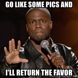 Kevin Hart - Go like some pics and I'll return the favor