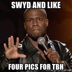 Kevin Hart - SWYD AND LIKE FOUR PICS FOR TBH