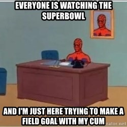spiderman masterbating - Everyone is watching the superbowl And I'm just here trying to make a field goal with my cum