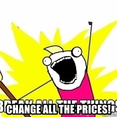 Break All The Things -  change all the prices!