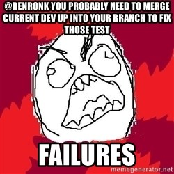Rage FU - @BenRonk you probably need to merge current dev up into your branch to fix those test  failures