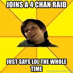 es bakans - joins a 4 chan raid just says lol the whole time