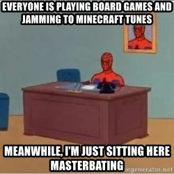 spiderman masterbating - everyone is playing board games and jamming to minecraft tunes meanwhile, i'm just sitting here masterbating