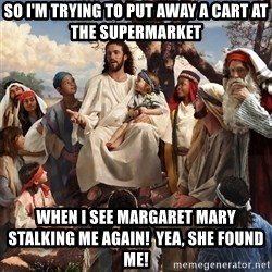 storytime jesus - So i'm trying to put away a cart at the supermarket when I see Margaret Mary stalking me again!  Yea, she found me!