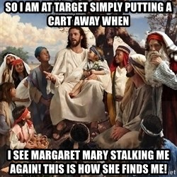 storytime jesus - so i am at target simply putting a cart away when i see margaret mary stalking me again! this is how she finds me!
