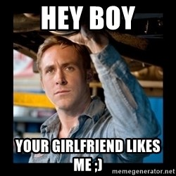 Confused Ryan Gosling - Hey Boy Your girlfriend likes me ;)
