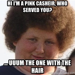 Afrobusen - hi i'm a pink casheir, who served you? ... uuum the one with the HAIR