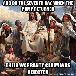 storytime jesus - And on the seventh day, when the pump returned Their warranty claim was rejected