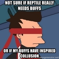 fryshi - NOT SURE IF REPTILE REALLY NEEDS BUFFS OR IF MY BUFFS HAVE INSPIRED COLLUSION
