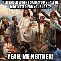 """storytime jesus - Remenber when i said """"you shall be motivated for your job""""? Yeah, me neither!"""