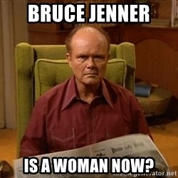 Red Forman - bruce Jenner  is a woman now?