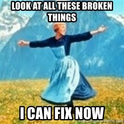 look at all these things - Look at all these broken things I can fix now