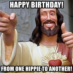 Hippie Jesus - Happy Birthday! From one hippie to another!
