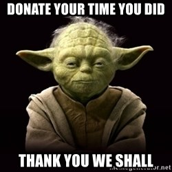 ProYodaAdvice - Donate Your Time you did Thank you we shall