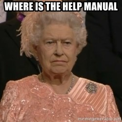 Queen Elizabeth Is Not Impressed  - Where is the help manual