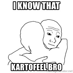 I know that feel bro blank - I know that kartoFeel bro