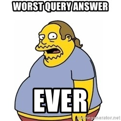 Comic Book Guy Worst Ever - Worst query answer Ever