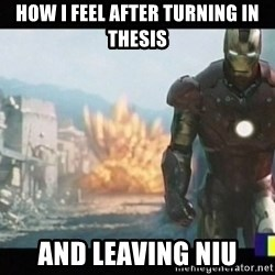 Iron man walks away - how i feel after turning in thesis and leaving NIU