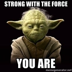ProYodaAdvice - strong with the force you are