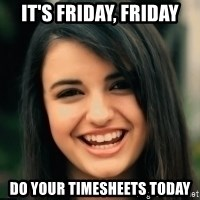 Friday Derp - it's friday, friday do your timesheets today