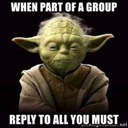ProYodaAdvice - when part of a group reply to all you must