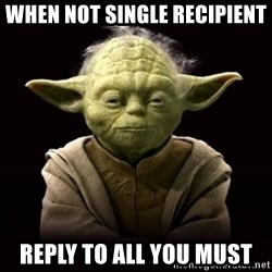 ProYodaAdvice - when not single recipient reply to all you must