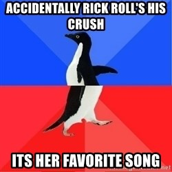 Socially Awkward to Awesome Penguin - Accidentally Rick Roll's his crush Its her Favorite song