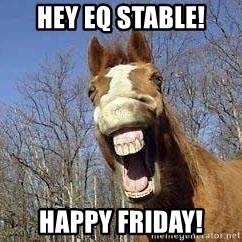 Horse - Hey EQ Stable! Happy Friday!