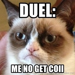 Angry Cat Meme - Duel: Me no get COII