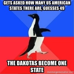 Socially Awkward to Awesome Penguin - gets asked how many us american states there are, guesses 49 the dakotas become one state