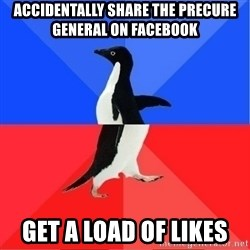 Socially Awkward to Awesome Penguin - accidentally share the precure general on facebook get a load of likes