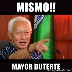ALFREDO LIM MEME - Mismo!! Mayor Duterte