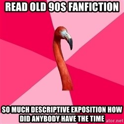 Fanfic Flamingo - read old 90s fanfiction so much descriptive exposition how did anybody have the time