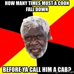 Abo - HOW MANY TIMES MUST A COON FALL DOWN BEFORE YA CALL HIM A CAB?