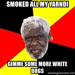 Abo - SMOKED ALL MY YARNDI GIMME SOME MORE WHITE DOGS