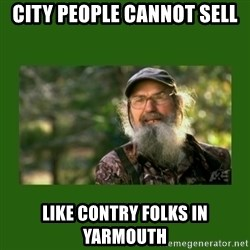 Si Robertson - City People Cannot Sell Like Contry Folks In Yarmouth